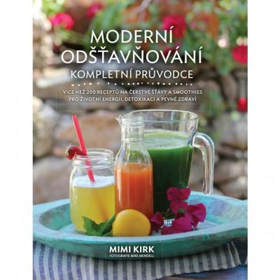 Moderní odšťavňování - kompletní průvodce  Mimi Kirk
